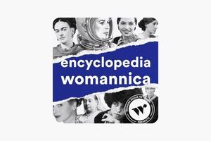 До закладок: подкаст Encyclopedia Womannica про неймовірних жінок, яких варто знати